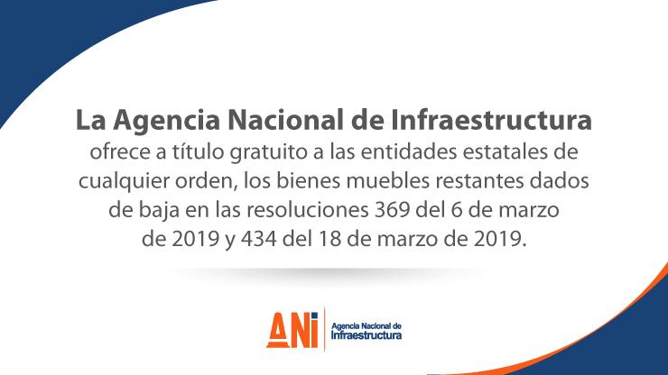 LA AGENCIA NACIONAL DE INFRAESTRUCTURA OFRECE A TÍTULO GRATUITO A LAS ENTIDADES ESTATALES DE CUALQUIER ORDEN, LOS BIENES MUEBLES RESTANTES DADOS DE BAJA EN LAS RESOLUCIONES 369 DEL 6 DE MARZO DE 2019 Y 434 DEL 18 DE MARZO DE 2019