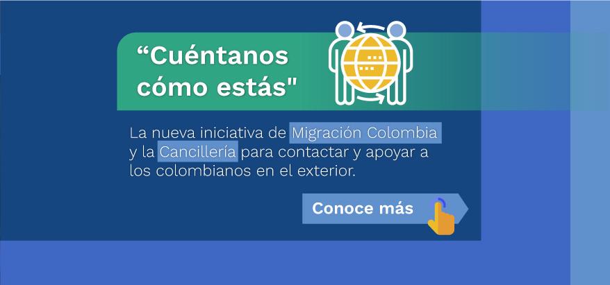 """""""Cuéntanos cómo estás"""", la nueva iniciativa de Migración Colombia y la Cancillería para contactar y apoyar a los colombianos en el exterior."""