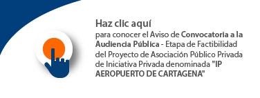 """Aviso de Convocatoria a la Audiencia Pública - Etapa de Factibilidad del Proyecto de Asociación Público Privada de Iniciativa Privada denominada """"IP AEROPUERTO DE CARTAGENA"""""""