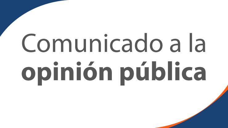 COMUNICADO A LA OPINIÓN PÚBLICA